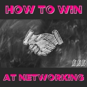How to Win at Networking