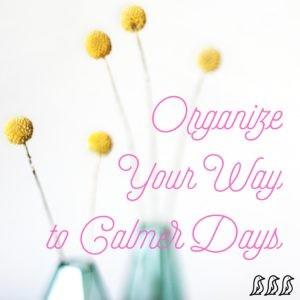 Organize Your Way to Calmer Days