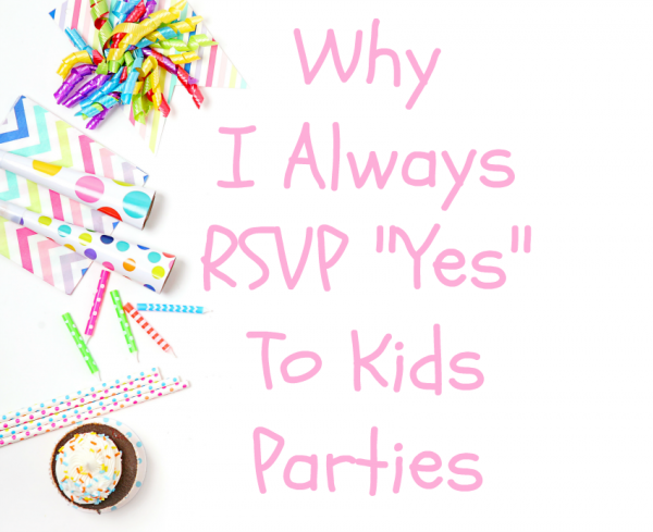 "Why I always RSVP ""Yes"" to kids parties"