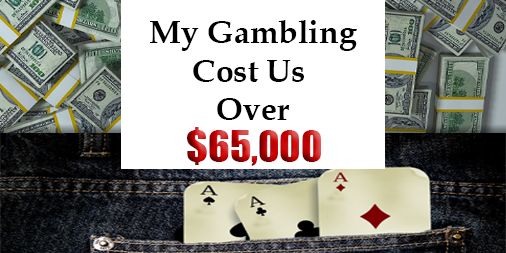 My Gambling Cost Us Over $65,000