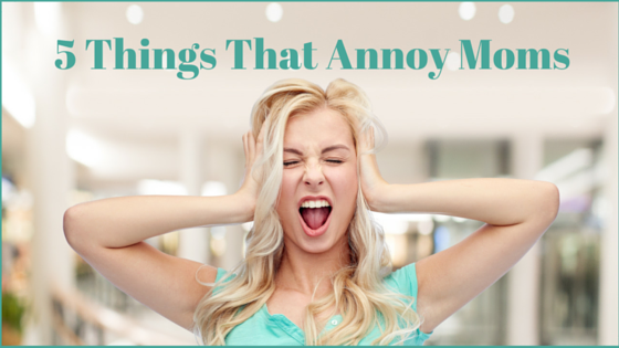 5 Things That Annoy Moms - MomCo