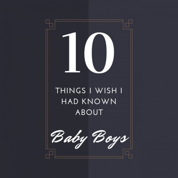 10 Things I Wish I Had Known About Baby Boys