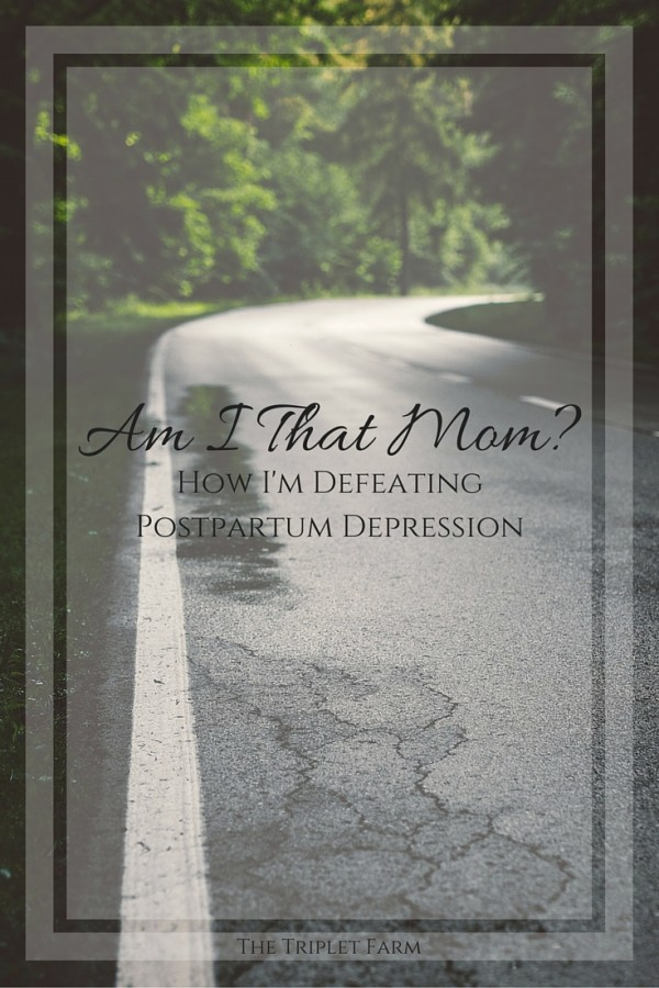Am I That Mom?How I'm Defeating Postpartum Depression
