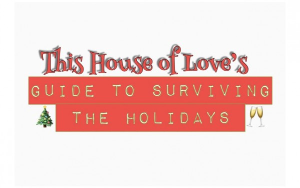 This House of Love's Guide to Surviving the Holidays