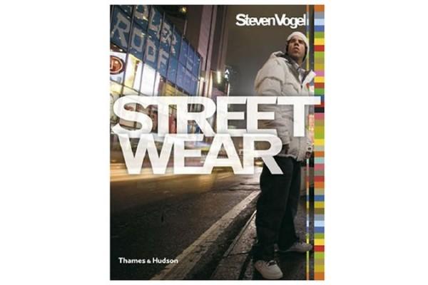 Streetwear: The Insider's Guide By Steven Vogel
