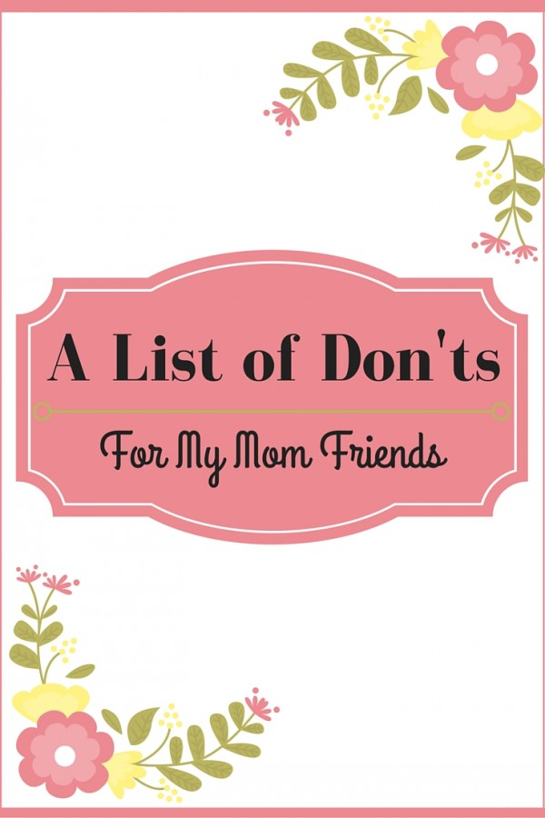A List of Don'ts For My Mom Friends #momlife #kids #parenting #momguilt #mommy #momfriends(1)