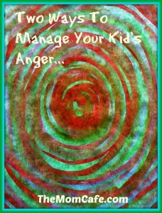 Two Ways To Manage Your Kid's Anger