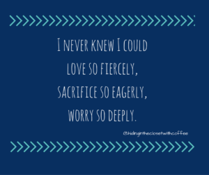 i-never-knew-i-could-love-so-fiercely-sacrifice-so-eagerly-worry-so-deeply